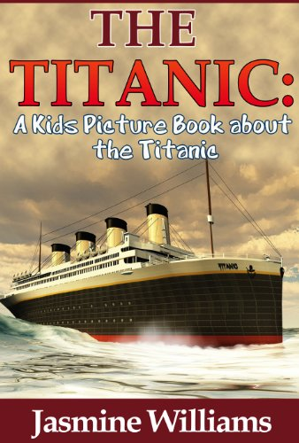 The Titanic: A Kids Picture Book about the Titanic