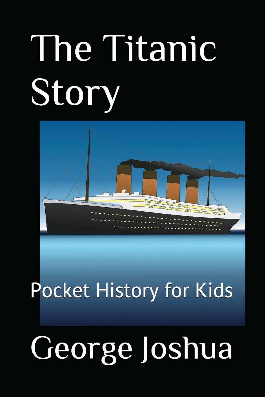 The Titanic Story: Pocket History for Kids