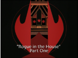 Rogue in the House, Part 1