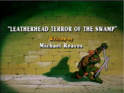 Leatherhead Terror of the Swamp Title Card.png