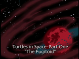 Turtles in Space - Part 1: The Fugitoid