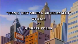Funny, They Shrunk Michelangelo Title Card.png
