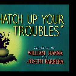 Hatch Up Your Troubles