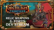 Torchlight Frontiers Relic Weapons & Forts Dev Stream VoD
