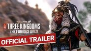The Furious Wild Trailer Total War THREE KINGDOMS