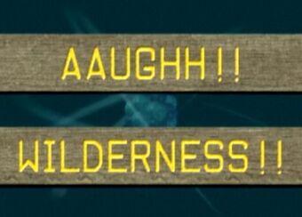 Aaughh!! Wilderness!!