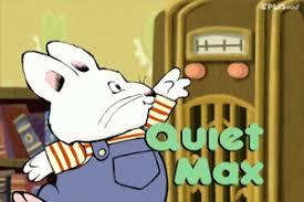 Quiet, Max!
