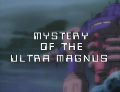 The Mystery of Ultra Magnus