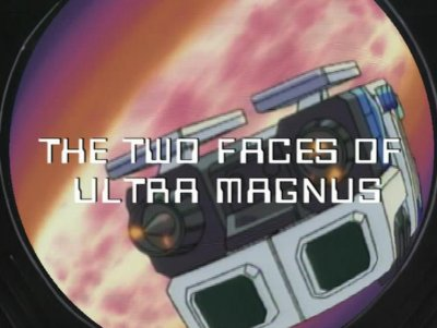 The Two Faces of Ultra Magnus