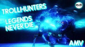 Trollhunters - Legends Never Die (AMV)