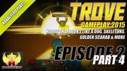 Trove Gameplay 2015 E2P4 Horse That Looks Like A Dog, Skeletons, Golden Scarab & More