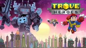 Trove – Heroes is live!