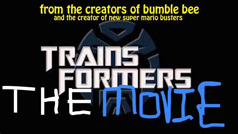 Trainsformers the movie