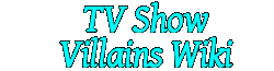 TV Show Villains Wiki