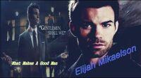 Elijah Mikaelson →What Makes A Good Man← HD