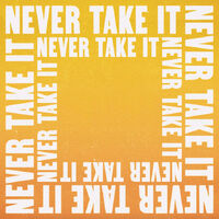 Never Take It