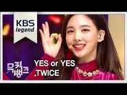 YES or YES - TWICE(트와이스)-뮤직뱅크 Music Bank-