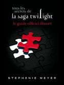 Tous les secrets de la saga Twilight: Le guide officiel illustré