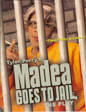 Tyler Perry S Madea Goes To Jail Play Tyler Perry Works Wiki Fandom