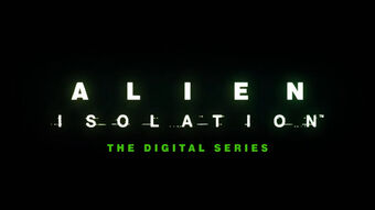 Alien: Isolation – The Digital Series