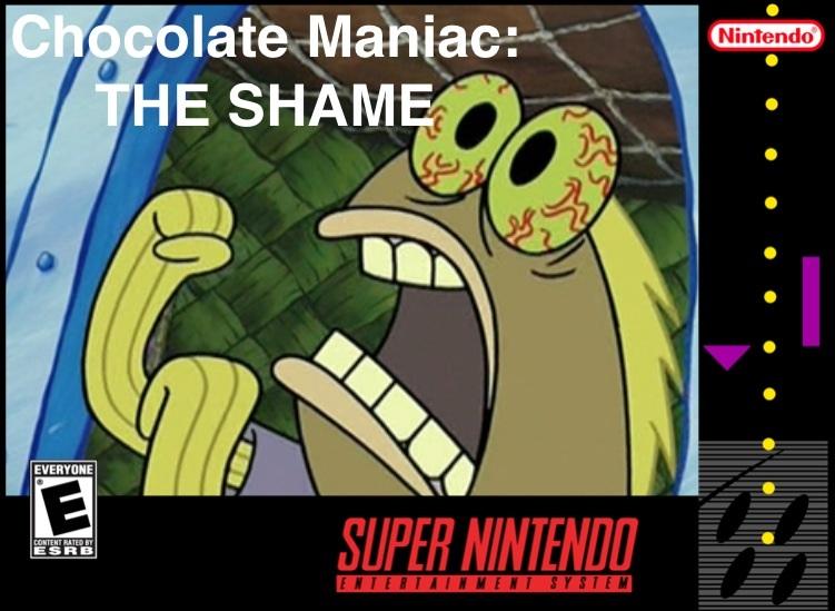 Chocolate Maniac: The Shame