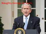 Naughty George W. Bush