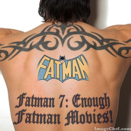 Fatman 7: Enough Fatman Movies