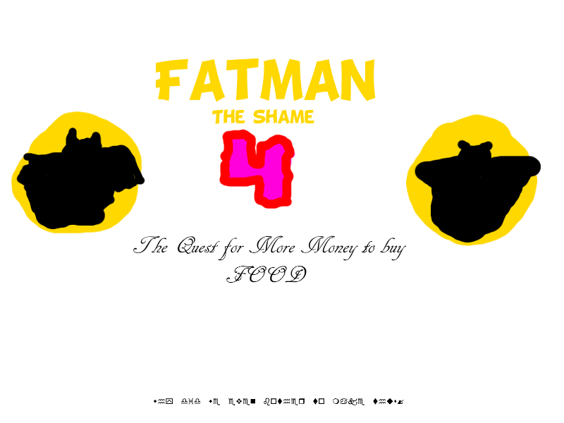 Fatman: The Shame 4: The Quest For More Money to Buy Food