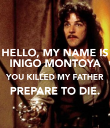 Hello-my-name-is-inigo-montoya-you-killed-my-father-prepare-to-die-2.png