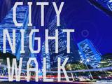 CITY NIGHT WALK