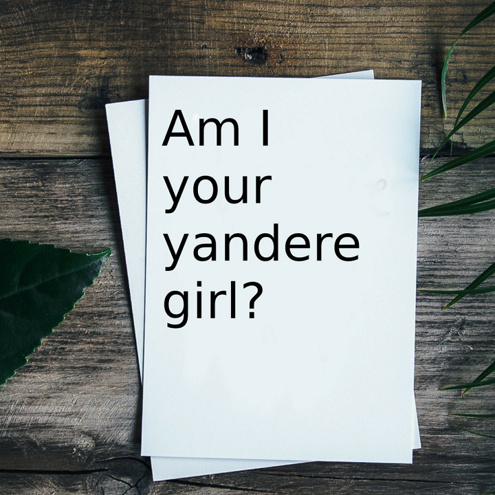 Am i your yandere girl?