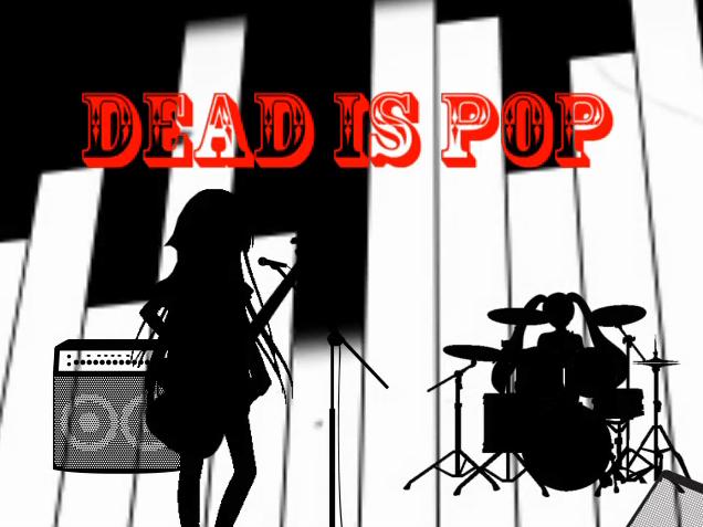 デッド・イズ・ポップ (Dead is Pop)