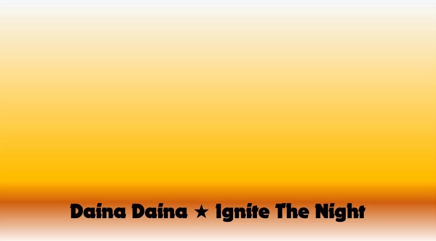 Daina Daina ★ Ignite The Night