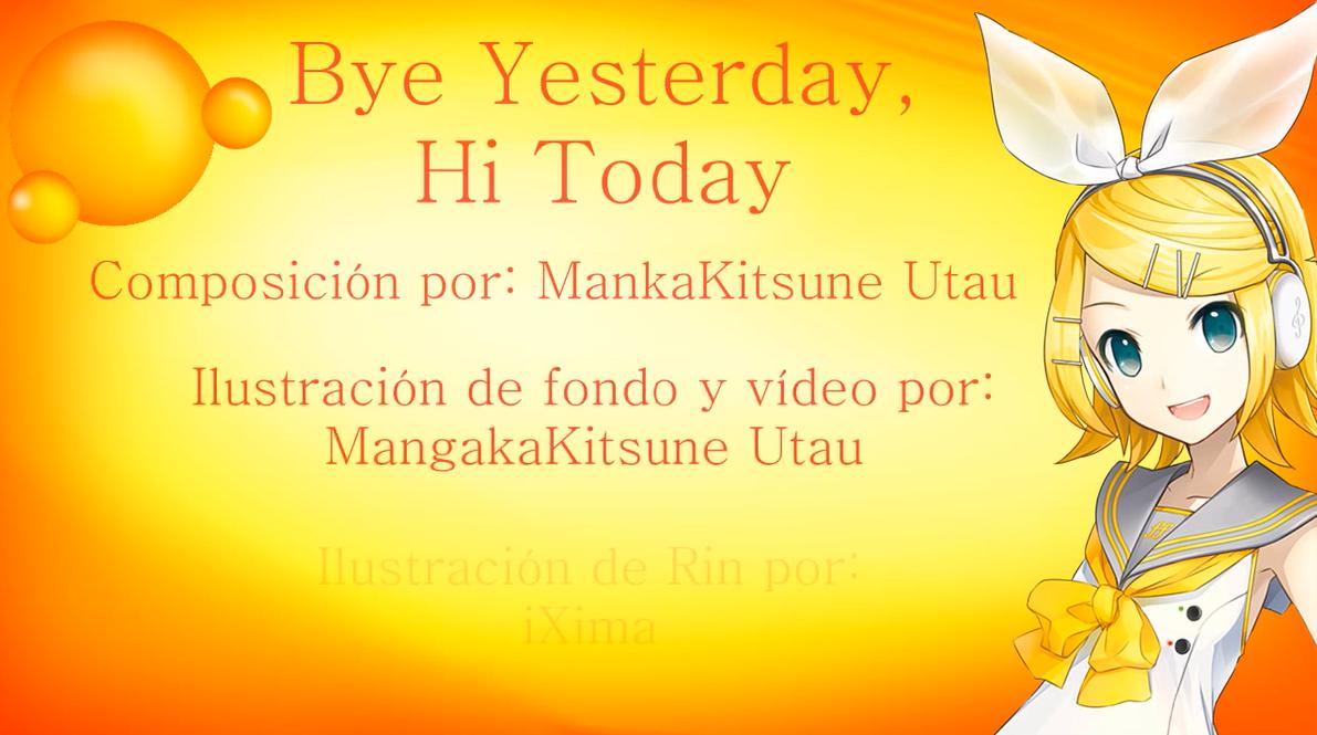 Bye Yesterday, Hi Today