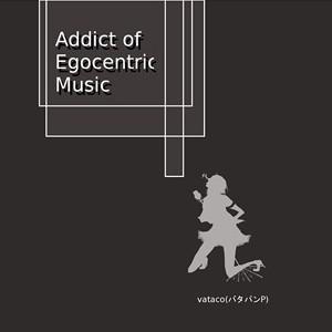 Addict of Egocentric Music (album)