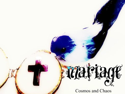 Mariage/Cosmos and Chaos