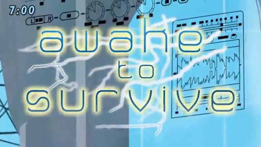Awake to survive
