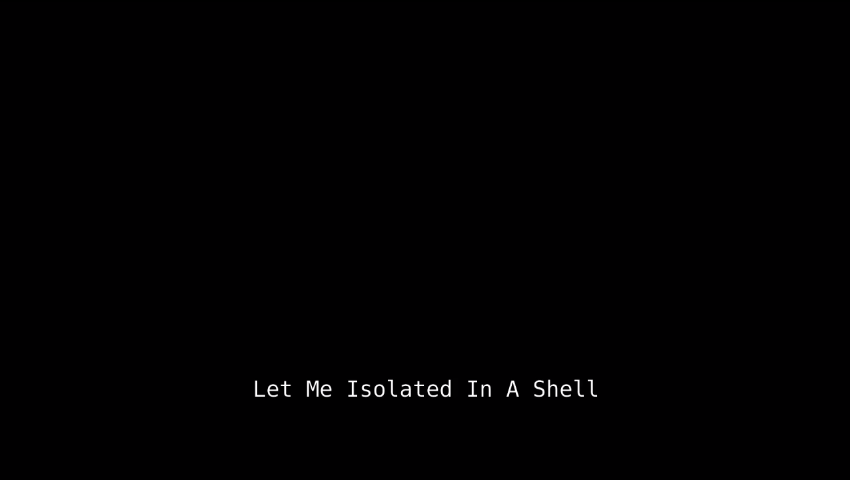 Let Me Isolated In A Shell