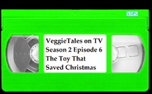 VeggieTales on TV Season 2 Episode 6 The Toy That Saved Christmas VHS.png