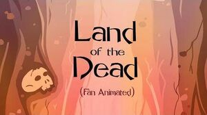 Land of The Dead (Fan Animated)