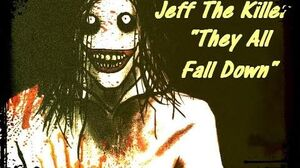 """Jeff The Killer """"They All Fall Down"""""""