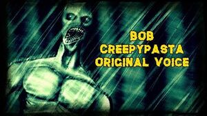 BOB Creepypasta (Original Voice)