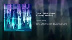 Come Little Children (Erutan's Version)