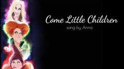 Come Little Children (Hocus Pocus)【Anna】