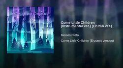 Come Little Children (Instrumental ver.) (Erutan ver