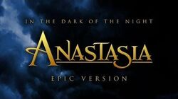 In The Dark Of The Night - Anastasia EPIC VERSION
