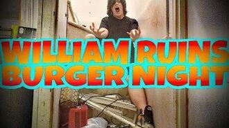 WILLIAM_RUINS_BURGER_NIGHT!!!