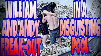 WILLIAM_AND_ANDY_FREAK-OUT_ON_EACH_OTHER_IN_DISGUSTING_POOL!!!