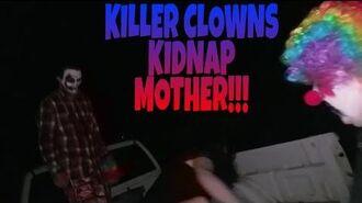 KILLER_CLOWNS_KIDNAP_MOTHER!!!