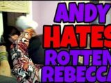 ANDY HATES ROTTEN REBECCA!!! (RAGE)